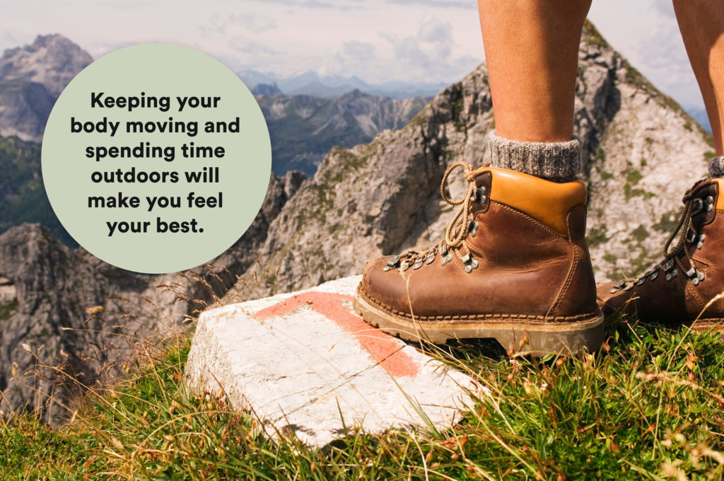 Keeping your body moving and spending time outdoors will make you feel your best.