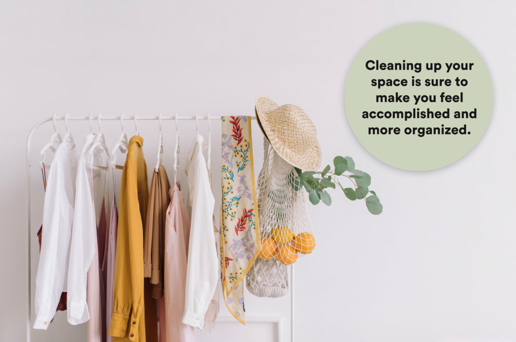 Cleaning up your space is sure to make you feel accomplished and more organized.