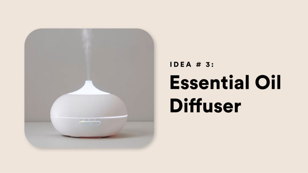 Idea #3: Essential Oil Diffuser
