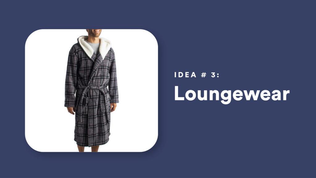 Idea #3: Loungewear