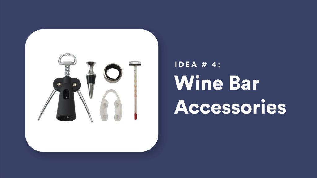 Idea #4: Wine Bar Accessories