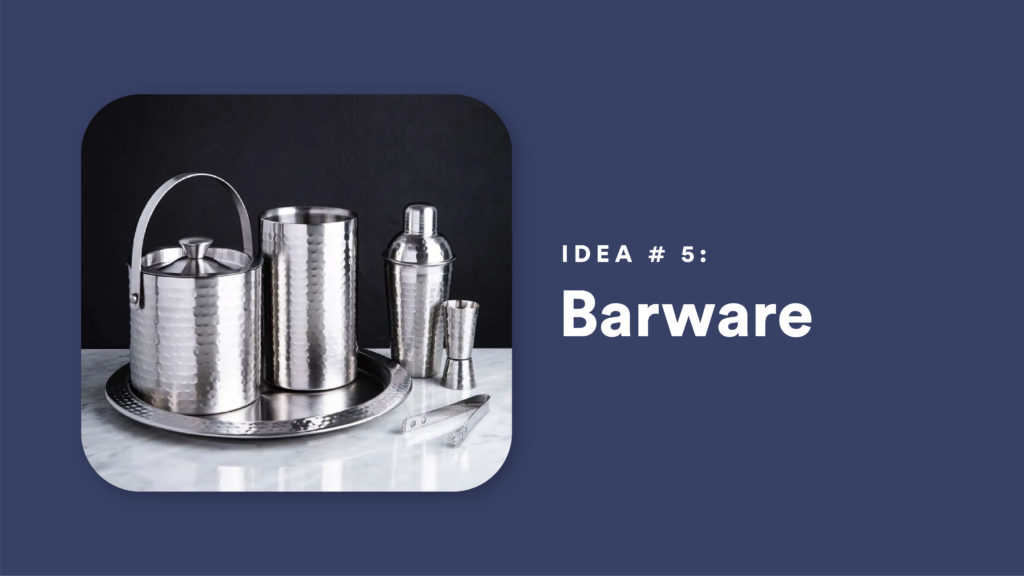 Idea #5: Barware