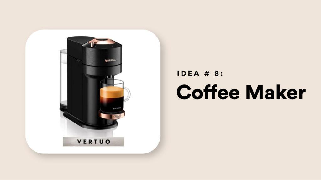 Idea #8: Coffee Maker