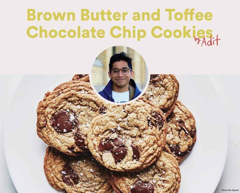 Brown Butter and Toffee Chocolate Chip Cookies by Adit