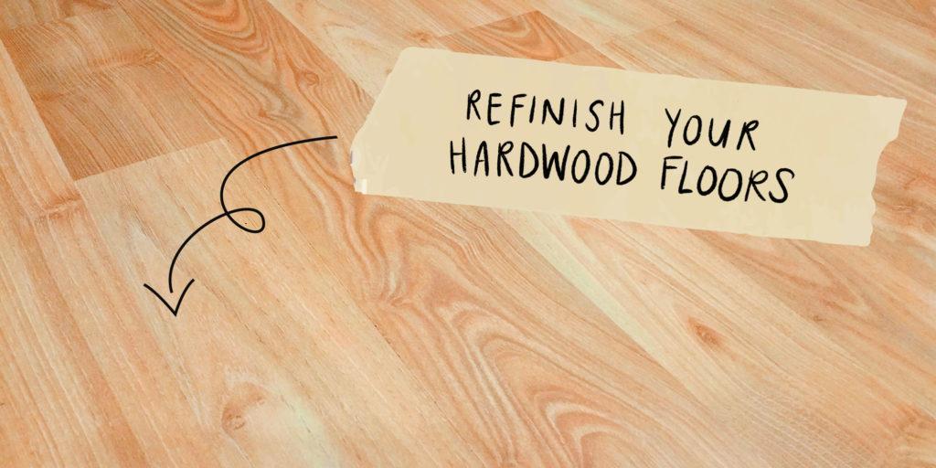 Refinish your hardwood floors